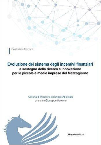 Evoluzione del sistema degli incentivi finanziari a sostegno della ricerca e innovazione per le piccole e medie imprese del Mezzogiorno