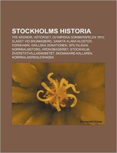 Stockholms Historia: Tre Kronor, Hotorget, Olympiska Sommarspelen 1912, Slaget VID Brunkeberg, Sankta Klara Kloster, Kornhamn