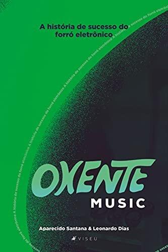 Oxente Music: a história de sucesso do forró eletrônico