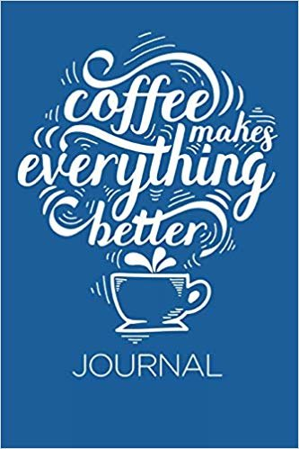 "Coffee Makes Everything Better Journal: Blue - 6"" x 9"" 
