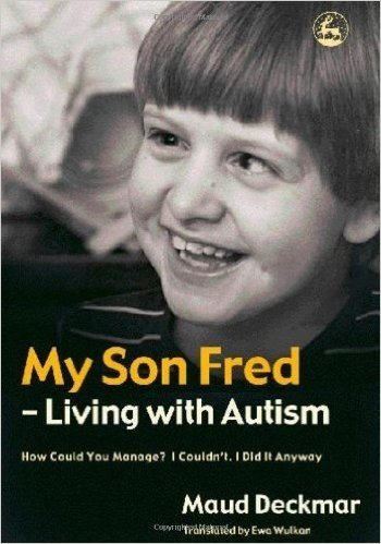 My Son Fred - Living with Autism: How Could You Manage? I Couldn't. I Did It Anyway