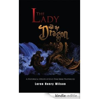 The Lady and the Dragon: A Historical Update of End-Time Prophecies (English Edition) [Kindle-editie]