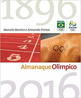 Almanaque Olímpico. Tudo o que Você Precisa Saber Sobre Esportes e Jogos Olímpicos