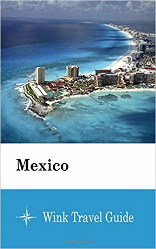 Mexico - Wink Travel Guide