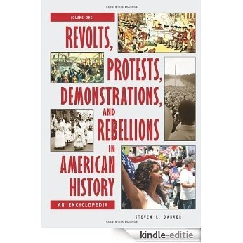Revolts, Protests, Demonstrations, and Rebellions in American History: An Encyclopedia [Kindle-editie]