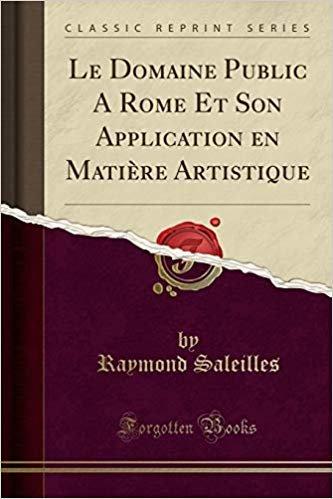Le Domaine Public A Rome Et Son Application en Matière Artistique (Classic Reprint)
