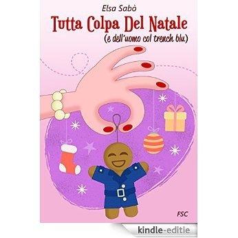 Tutta colpa del Natale (e dell'uomo col trench blu) di Elsa Sabò. (Italian Edition) [Kindle-editie]