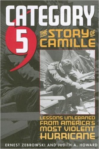 Category 5: The Story of Camille - Lessons Unlearned from America's Most Violent Hurricane