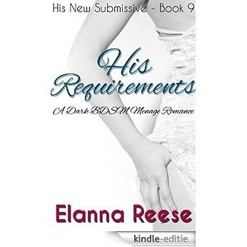 His Requirements: A Dark BDSM Menage (MMF) Romance (His New Submissive Book 9) (English Edition) [Kindle-editie]
