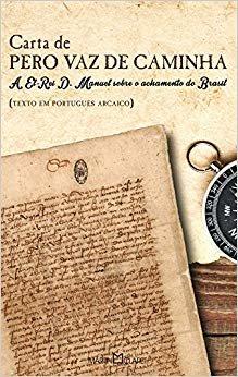 Carta de Pero Vaz de Caminha. A El-Rei D. Manuel Sobre o Achamento do Brasil