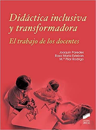 Didáctica inclusiva y transformadora. Él trabajo de los docentes (Educación)