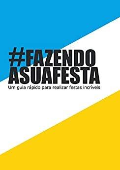 #FAZENDOASUAFESTA: Um guia rápido para realizar festas incríveis