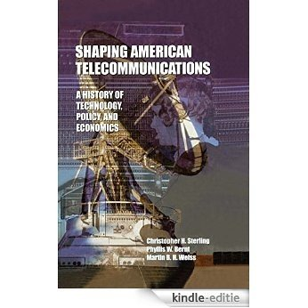 Shaping American Telecommunications: A History of Technology, Policy, and Economics (LEA Telecommunications Series) [Kindle-editie]