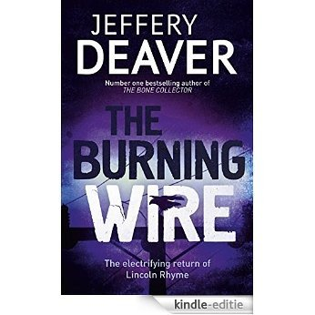 The Burning Wire: Lincoln Rhyme Book 9 [Kindle-editie]
