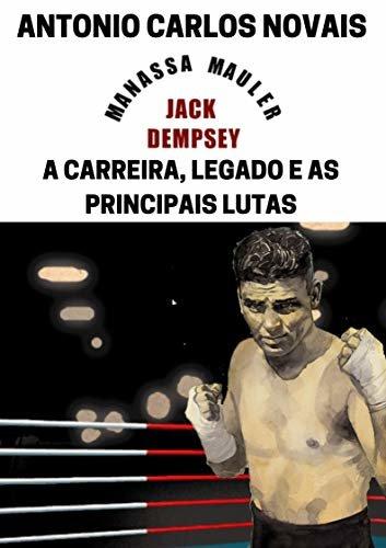 JACK DEMPSEY: A CARREIRA, LEGADO E AS PRINCIPAIS LUTAS