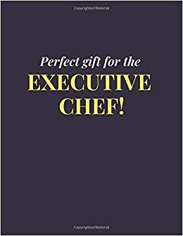 Perfect gift for the Executive Chef!: Original Humor Journal, Gift For Boss, Chef (110 pages, unlined, 8.5 x 11) (Funny)