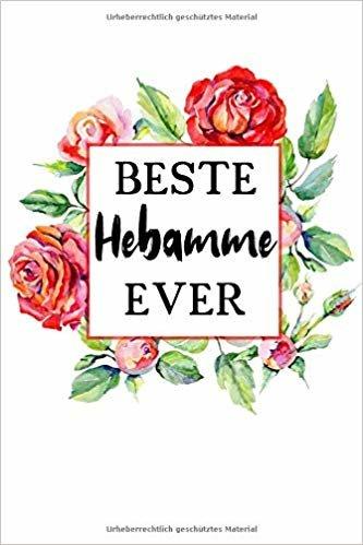 Beste Hebamme Ever: Liniertes • Notebook • Notizbuch •  Taschenbuch • Journal • Tagebuch - Ein lustiges Geschenk für die Besten Frauen Der Welt