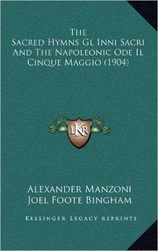 The Sacred Hymns Gl Inni Sacri and the Napoleonic Ode Il Cinque Maggio (1904)