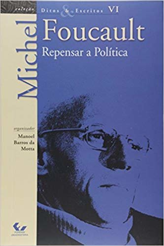 Ditos e Escritos Vol. VI - Repensar a Política: Volume 6