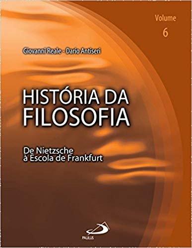 História da Filosofia: de Nietzsche à Escola de Frankfurt (Volume 6)