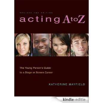 Acting A to Z (Revised Second Edition): The Young Person's Guide to a Stage Or Screen Career [Kindle-editie]