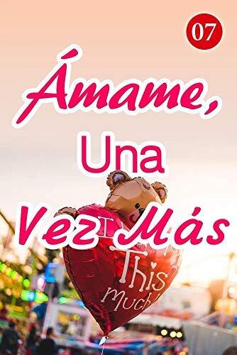 Ámame, Una Vez Más 7: Viajemos juntos (Spanish Edition)