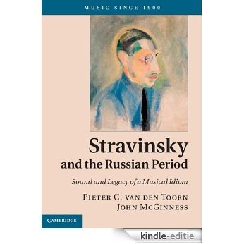 Stravinsky and the Russian Period: Sound and Legacy of a Musical Idiom (Music Since 1900) [Kindle-editie]