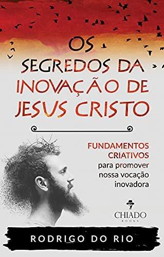 Os segredos da inovação de Jesus Cristo