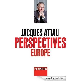 Jacques Attali - Perspectives Europe [Kindle-editie]