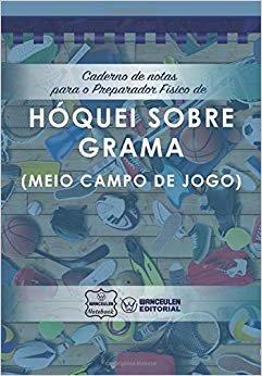 Caderno de notas para o Preparador Físico de Hóquei grama (Meio campo de jogo)