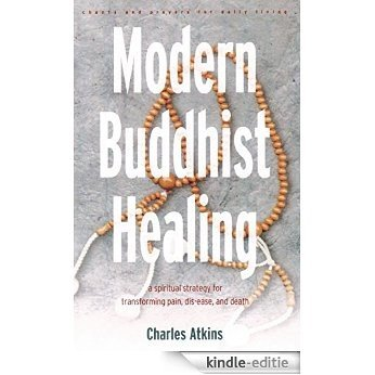 Modern Buddhist Healing: A Spiritual Strategy for Transcending Pain, Dis-Ease, and Death [Kindle-editie]