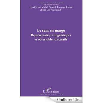 Le sens en marge : Représentations linguistiques et observables discursifs : actes du colloque international de Bruxelles, 3-5 novembre 2005 [Kindle-editie]
