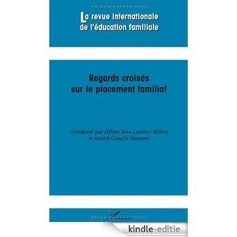 La revue internationale de l'éducation familiale, N° 26, 2009 : Regards croisés sur le placement familial [Kindle-editie]