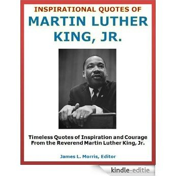 Inspirational Quotes of Martin Luther King, Jr. - Quotes of Inspiration and Courage From the Reverend Martin Luther King, Jr. (English Edition) [Kindle-editie]