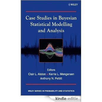 Case Studies in Bayesian Statistical Modelling and Analysis (Wiley Series in Probability and Statistics) [Kindle-editie]