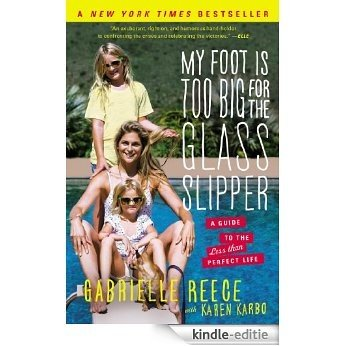 My Foot Is Too Big for the Glass Slipper: A Guide to the Less Than Perfect Life (English Edition) [Kindle-editie]
