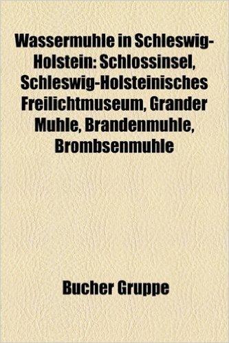 Wasserm Hle in Schleswig-Holstein: Schlossinsel, Schleswig-Holsteinisches Freilichtmuseum, Grander M Hle, Brandenm Hle, Br Mbsenm Hle