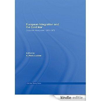 European Integration and the Cold War: Ostpolitik-Westpolitik, 1965-1973 (Cold War History) [Kindle-editie]