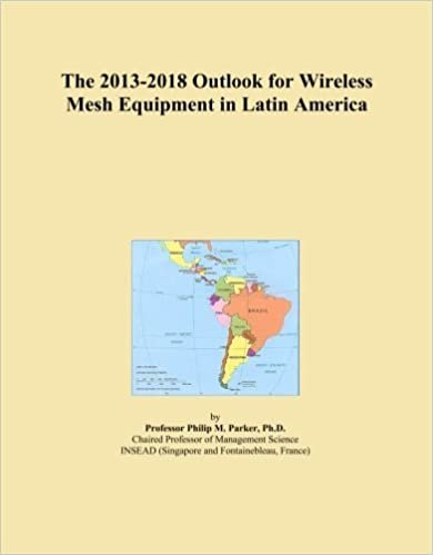 The 2013-2018 Outlook for Wireless Mesh Equipment in Latin America