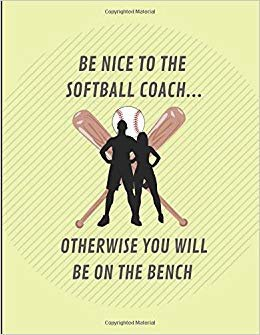 Be Nice To The Softball Coach... Otherwise You Will Be On The Bench: Coaching Notepad For Match Tactics And Training Strategies, Cornell Style Notebook