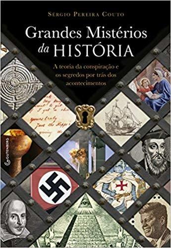 Grandes Mistérios da História: A teoria da conspiração e os segredos por trás dos acontecimentos