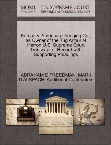 Kernan V. American Dredging Co., as Owner of the Tug Arthur N Herron U.S. Supreme Court Transcript of Record with Supporting Pleadings
