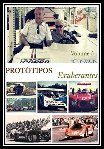 Protótipos Exuberantes - Livro 5: A História dos Carros de Corrida Brasileiros (A História do Automobilismo Brasileiro)
