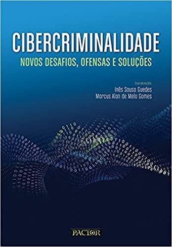 Cibercriminalidade: Novos Desafios, Ofensas E Soluções