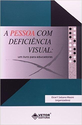 Pessoa Com Deficiência Visual. Um Livro Para Educadores