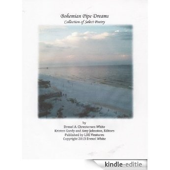Bohemian Pipe Dreams ~ A collection of select poetry & art. (English Edition) [Kindle-editie]