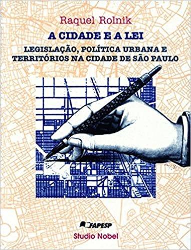 A cidade e a lei : Legislação, política urbana e territórios na cidade de São Paulo