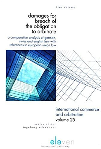 Damages for Breach of the Obligation to Arbitrate: A Comparative Analysis with References to German, Swiss, English and European Union Law ... Law with References to European Union Law
