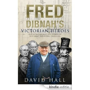 Fred Dibnah's Victorian Heroes [Kindle-editie]