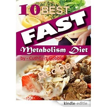 Metabolism Diet: 10 Best Fast Metabolism Diet Recipes (Lose More Weight,Fast Metabolism,Diet Cookbook) (English Edition) [Kindle-editie]